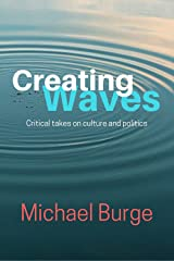 Creating Waves: Critical takes on culture and politics Kindle Edition