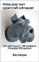 Make your own papercraft schnauzer: DIY wall mount | 3D sculpture | Printable PDF pattern (Ecogami Papercraft Book 14)