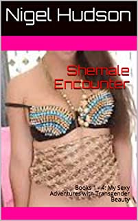 Shemale Encounter: Books 1 - 4:  My Sexy Adventures with Transgender Beauty