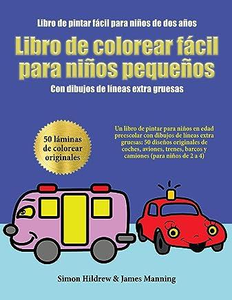 Libro de pintar fácil para niños de dos años: Un libro de pintar para niños en edad preescolar con dibujos de líneas extra gruesas: 50 diseños ... barcos y camiones (para niños de 2 a 4)