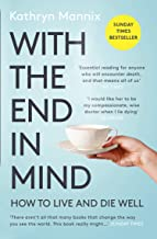 With the End in Mind: Dying, Death and Wisdom in an Age of D