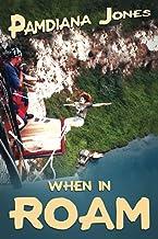 When in ROAM: A Comedy Travel Adventure Memoir (Pamdiana Jones)