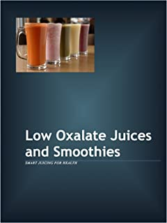 Low Oxalate Juices and Smoothies: Smart Juicing for Health