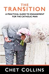 The Transition: A Practical Guide to Engagement for the Catholic Man Paperback