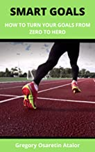 Smart Goals: How to Turn Your Goals From Zero to Hero (English Edition)