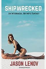 Shipwrecked: An Interracial Hotwife Fantasy Kindle Edition