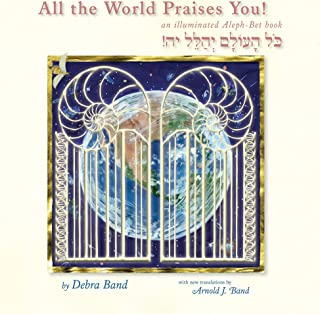All the World Praises You: an Illuminated Aleph-Bet Book