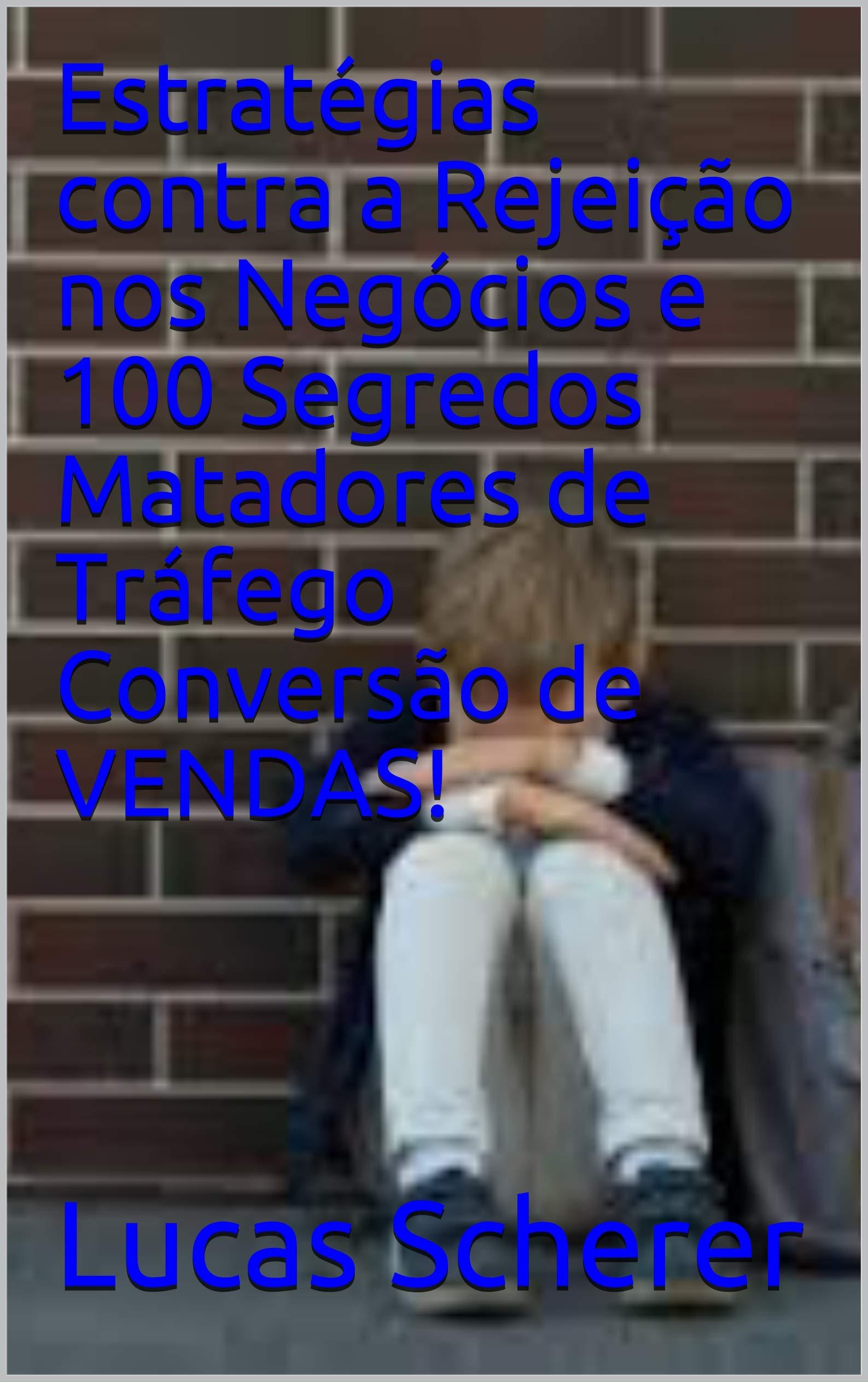 Estratégias contra a Rejeição nos Negócios e 100 Segredos Matadores de Tráfego Conversão de VENDAS! (Portuguese Edition)