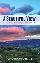 A Beautiful View: A Friendlier Christianity as a Way of Life