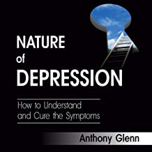 Nature of Depression: How to Understand and Cure the Symptoms, Book 1
