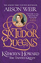 Six Tudor Queens: Katheryn Howard, The Tainted Queen: Six Tudor Queens 5