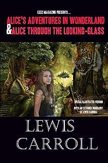 Alice's Adventures in Wonderland and Alice Through the Looking-Glass: Alice's Adventures in Wonderland and Alice Through t...