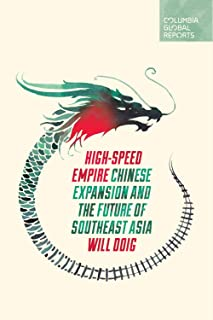 High-Speed Empire: Chinese Expansion and the Future of Southeast Asia