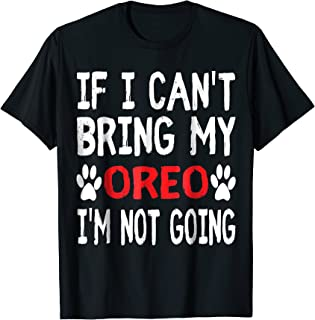 If I Can't Bring My Dog OREO I'm Not Going Cute Paw T-Shirt
