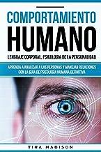Comportamiento Humano, Lenguaje Corporal, Psicologia de la Personalidad: Aprenda a Analizar a Las Personas Y Manejar Relac...