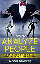 How To Analyze People: Understanding And Dealing With Manipulative People