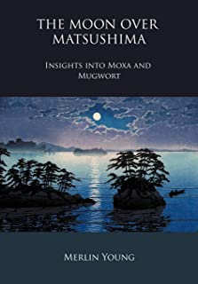 The Moon Over Matsushima - Insights Into Moxa and Mugwort