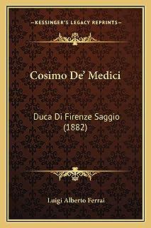 Cosimo De' Medici: Duca Di Firenze Saggio (1882)