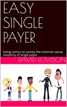 EASY SINGLE PAYER: Using comics to convey the common sense simplicity of single payer