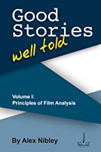 Good Stories Well Told Volume I: Principles of Film Analysis