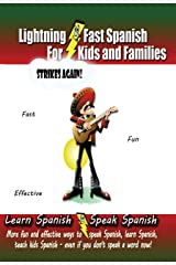 Lightning-fast Spanish For Kids And Families Strikes Again! More Fun Ways To Learn Spanish, Speak Spanish, And Teach Kids Spanish - Even If You Don't Speak A Word Now! Kindle Edition
