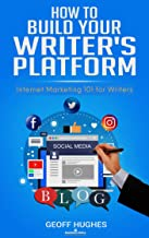 How to Build Your Writer's Platform: Internet Marketing 101 for Writers