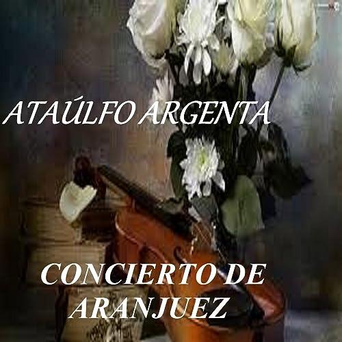 Concierto de Aranjuez - Ataúlfo Argenta de Gran Orquesta Sinfónica de España & Narciso Yepes en Amazon Music - Amazon.es