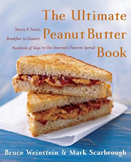 The Ultimate Peanut Butter Book: Savory and Sweet, Breakfast to Dessert, Hundereds of Ways to Use America's Favorite Sprea...