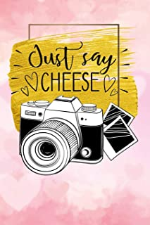 just say cheese: Funny Lined Notebook / Diary / Journal To Write In 6