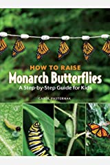 How to Raise Monarch Butterflies: A Step-by-Step Guide for Kids (How It Works) Kindle Edition