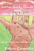 Cotton Candy Clouds and Chocolate Raindrops: Poems about Love and Dreams