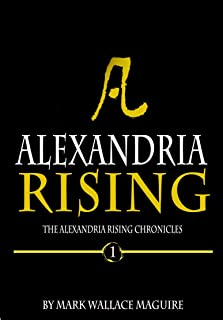Alexandria Rising: An Action and Adventure Suspense Thriller - Book 1 of The Alexandria Rising Chronicles