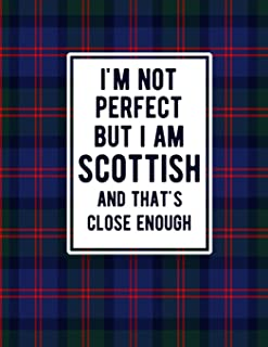 I'm Not Perfect But I Am Scottish And That's Close Enough: Funny Scottish Notebook Tartan Plaid Cover Scottish Gifts Scotl...