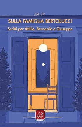 Sulla famiglia Bertolucci: Scritti per Attilio, Bernardo e Giuseppe. (Varia)