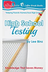 High School Testing: Knowledge That Saves Money (The HomeScholar's Coffee Break Book series 18) Kindle Edition