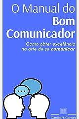 O Manual do Bom Comunicador: Como obter excelência na arte de se comunicar eBook Kindle