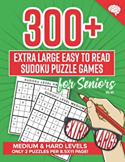 300+ Extra Large Easy to Read Sudoku Puzzle Games for Seniors: Medium to Hard Levels, Large 8.5x11 Book, Plus Extra Bonus ...