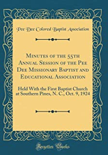 Minutes of the 55th Annual Session of the Pee Dee Missionary Baptist and Educational Association: Held With the First Baptist Church at Southern Pines, N. C., Oct. 9, 1924 (Classic Reprint)
