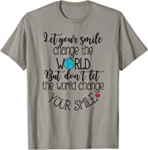 Let Your Smile Change the World But Don't Let Anyone Change T-Shirt