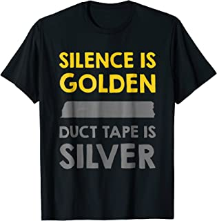 Silence Is Golden Duct Tape Is Silver Funny T-shirt