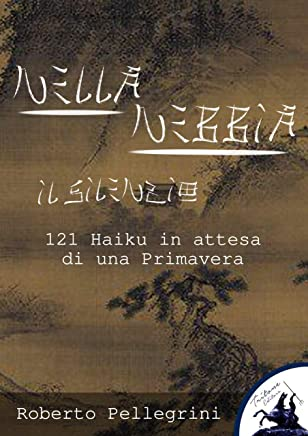 Nella Nebbia il Silenzio: 121 Haiku in attesa di una Primavera