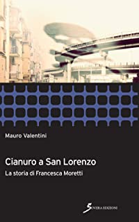 Cianuro a San Lorenzo. La storia di Francesca Moretti (