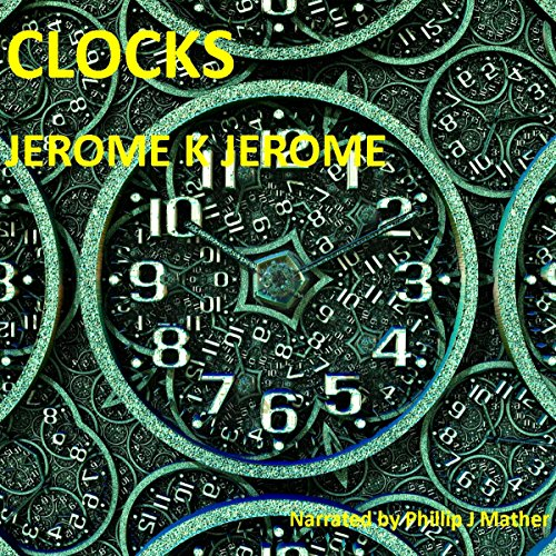 Clocks                   Written by:                                                                                                                                 Jerome K. Jerome                               Narrated by:                                                                                                                                 Phillip J. Mather                      Length: 24 mins     Not rated yet     Overall 0.0