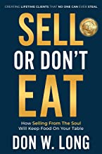 Sell or Don't Eat: How Selling From the Soul Will Keep Food on Your Table