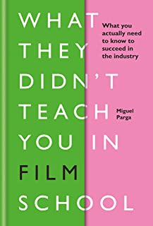 What They Didn't Teach You in Film School (What They Didnt Teach/in Schoo) (English Edition)