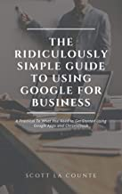 The Ridiculously Simple Guide to Using Google for Business: A Practical To What You Need to Get Started Using Google Apps and Chromebook
