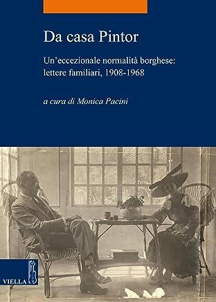 Da casa Pintor: Un'eccezionale normalità borghese: lettere familiari, 1908-1968 (La storia. Temi Vol. 20)