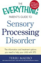 The Everything Parent's Guide to Sensory Processing Disorder: The Information and Treatment Options You Need to Help Your Child with SPD (Everything®)