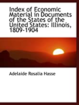 Index of Economic Material in Documents of the States of the United States: Illinois, 1809-1904
