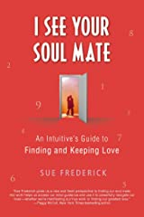 I See Your Soul Mate: An Intuitive's Guide to Finding and Keeping Love Kindle Edition